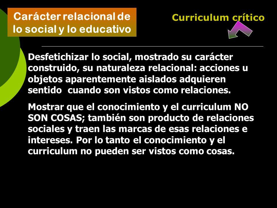 Carácter relacional de lo social y lo educativo Desfetichizar lo social, mostrado su carácter construido, su naturaleza relacional: acciones u objetos