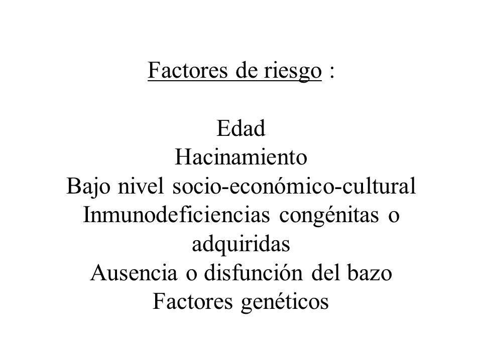Factores de riesgo : Edad Hacinamiento Bajo nivel socio-económico-cultural Inmunodeficiencias congénitas o adquiridas Ausencia o disfunción del bazo F