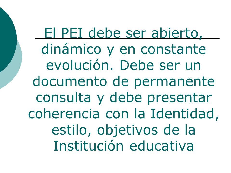 El PEI debe ser abierto, dinámico y en constante evolución. Debe ser un documento de permanente consulta y debe presentar coherencia con la Identidad,