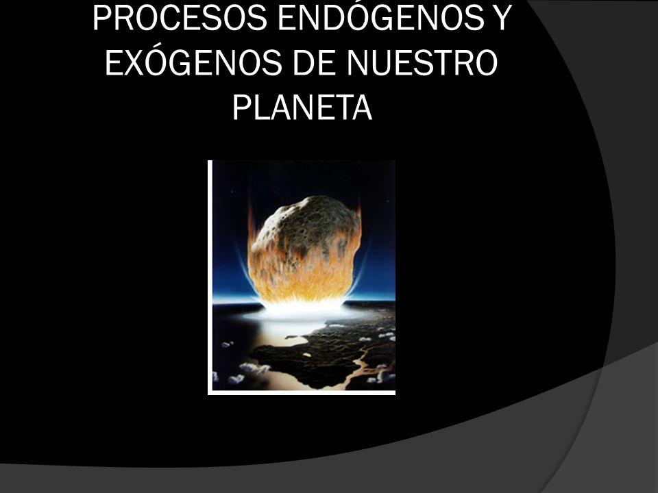 PROCESOS ENDÓGENOS Y EXÓGENOS DE NUESTRO PLANETA