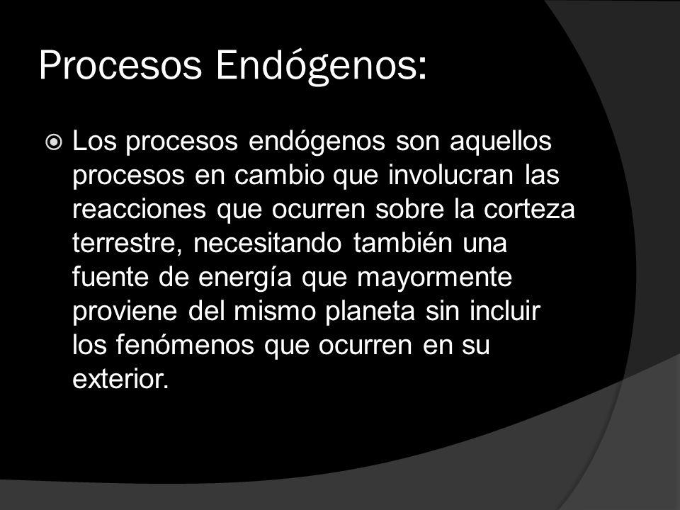 Procesos Endógenos: Los procesos endógenos son aquellos procesos en cambio que involucran las reacciones que ocurren sobre la corteza terrestre, neces