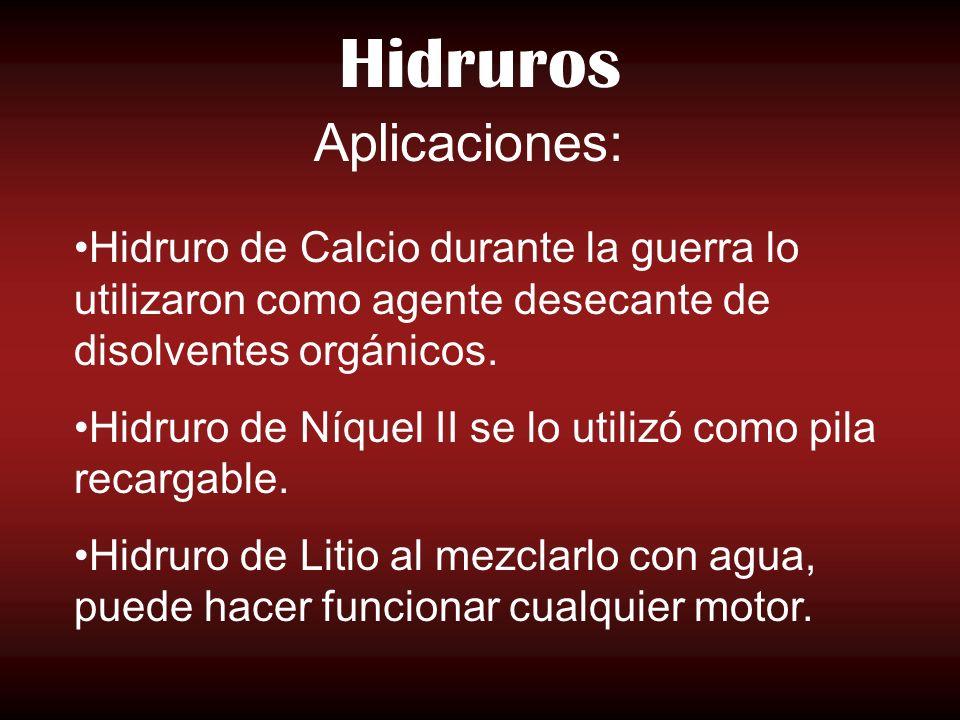 Hidruros Hidruro de Calcio durante la guerra lo utilizaron como agente desecante de disolventes orgánicos. Hidruro de Níquel II se lo utilizó como pil
