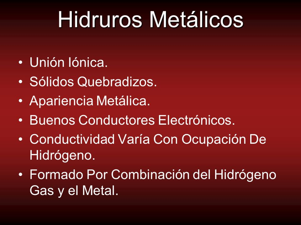 Hidruros Metálicos Unión Iónica. Sólidos Quebradizos. Apariencia Metálica. Buenos Conductores Electrónicos. Conductividad Varía Con Ocupación De Hidró