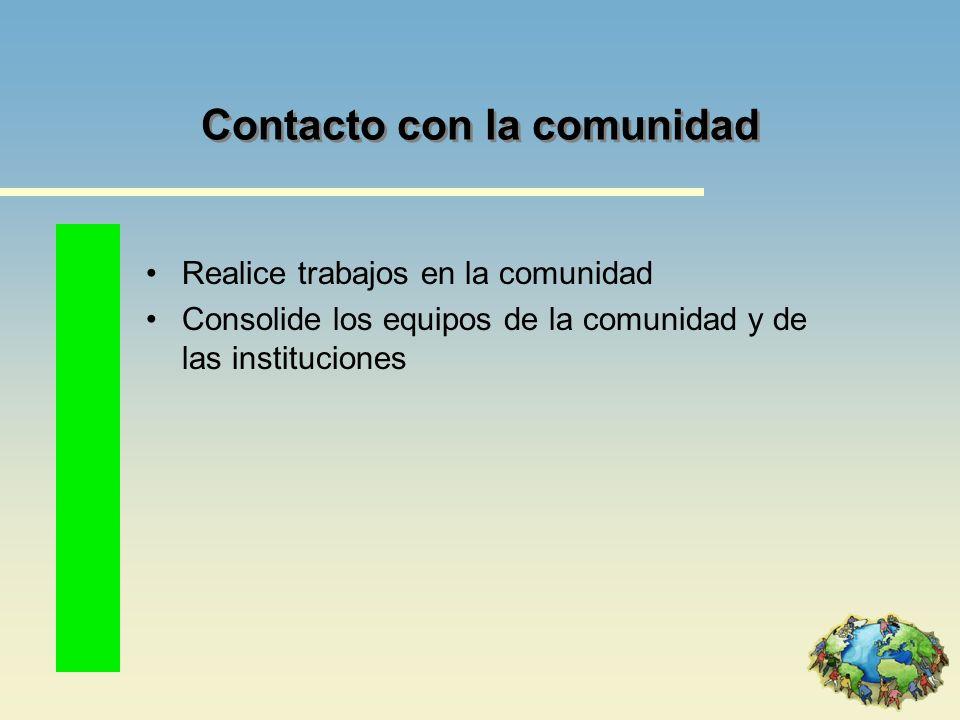 Contacto con la comunidad Realice trabajos en la comunidad Consolide los equipos de la comunidad y de las instituciones