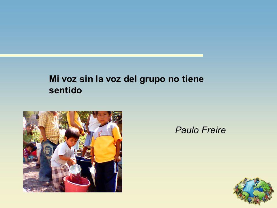 Mi voz sin la voz del grupo no tiene sentido Paulo Freire