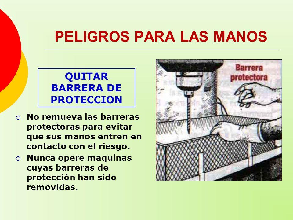 QUITAR BARRERA DE PROTECCION PELIGROS PARA LAS MANOS No remueva las barreras protectoras para evitar que sus manos entren en contacto con el riesgo. N