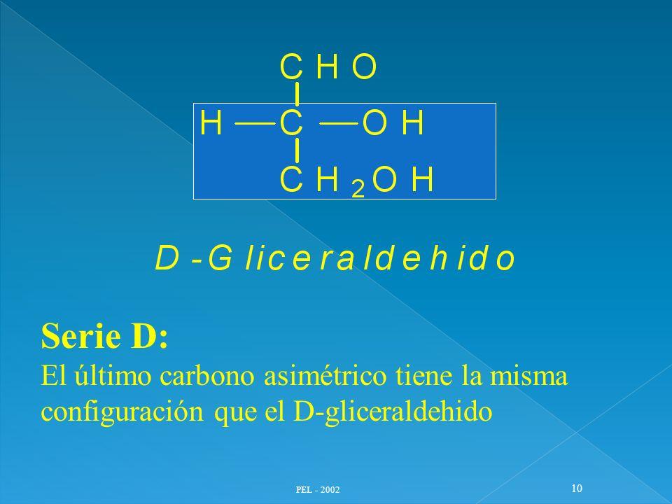 PEL - 2002 10 Serie D: El último carbono asimétrico tiene la misma configuración que el D-gliceraldehido