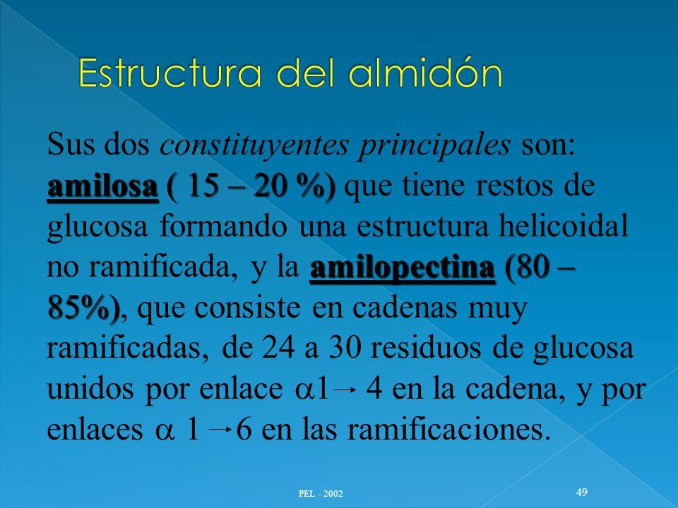 PEL - 2002 49 amilosa ( 15 – 20 %) amilopectina (80 – 85%) Sus dos constituyentes principales son: amilosa ( 15 – 20 %) que tiene restos de glucosa fo