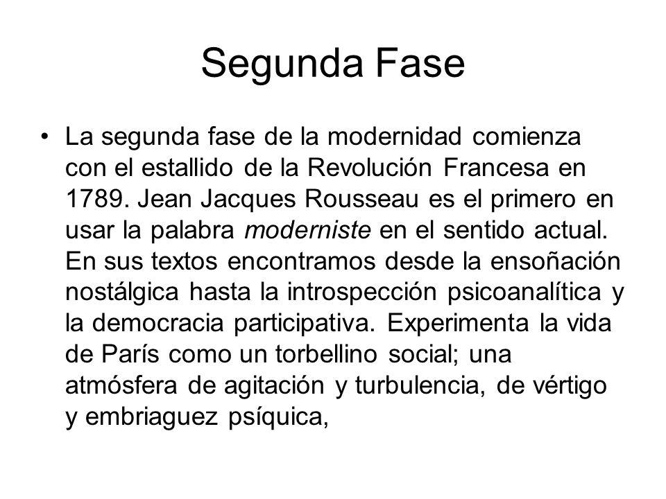 Segunda Fase La segunda fase de la modernidad comienza con el estallido de la Revolución Francesa en 1789. Jean Jacques Rousseau es el primero en usar
