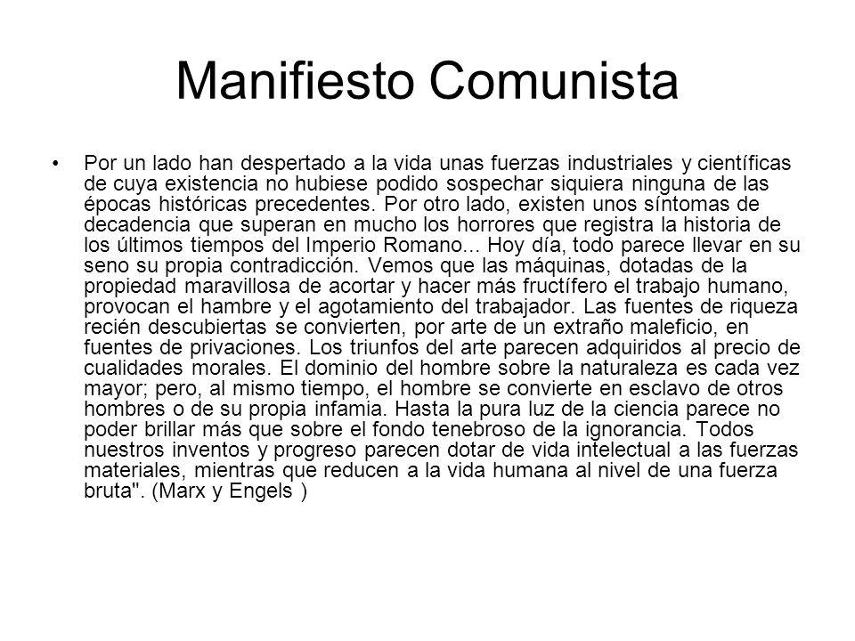 Manifiesto Comunista Por un lado han despertado a la vida unas fuerzas industriales y científicas de cuya existencia no hubiese podido sospechar siqui