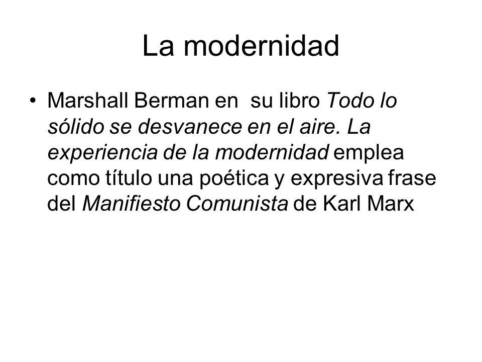 La modernidad Marshall Berman en su libro Todo lo sólido se desvanece en el aire. La experiencia de la modernidad emplea como título una poética y exp