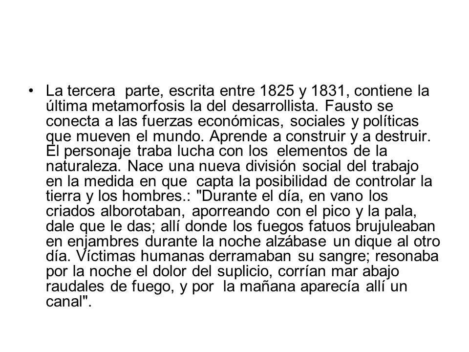 La tercera parte, escrita entre 1825 y 1831, contiene la última metamorfosis la del desarrollista. Fausto se conecta a las fuerzas económicas, sociale