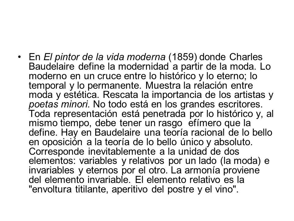En El pintor de la vida moderna (1859) donde Charles Baudelaire define la modernidad a partir de la moda. Lo moderno en un cruce entre lo histórico y