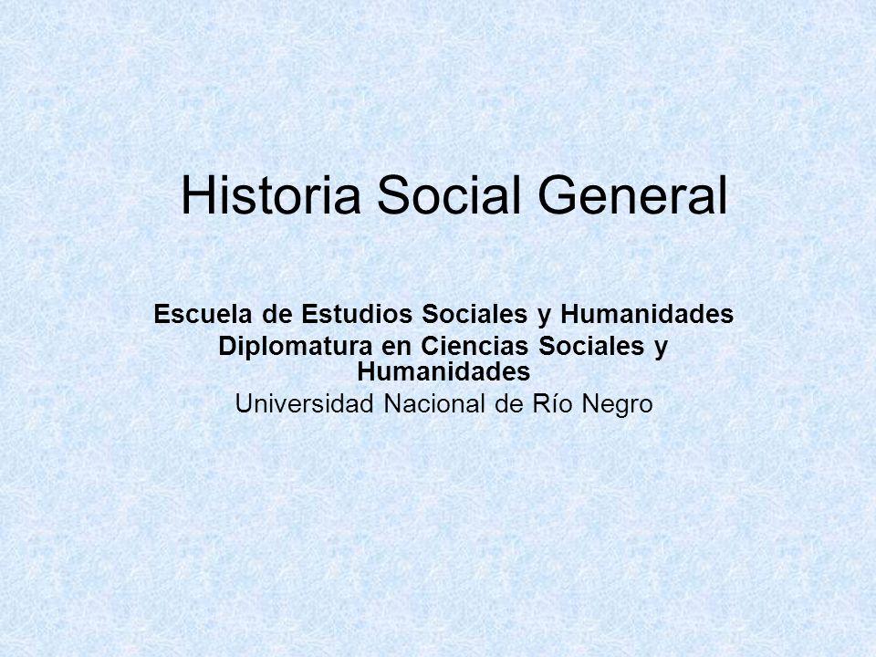 Historia Social General Escuela de Estudios Sociales y Humanidades Diplomatura en Ciencias Sociales y Humanidades Universidad Nacional de Río Negro