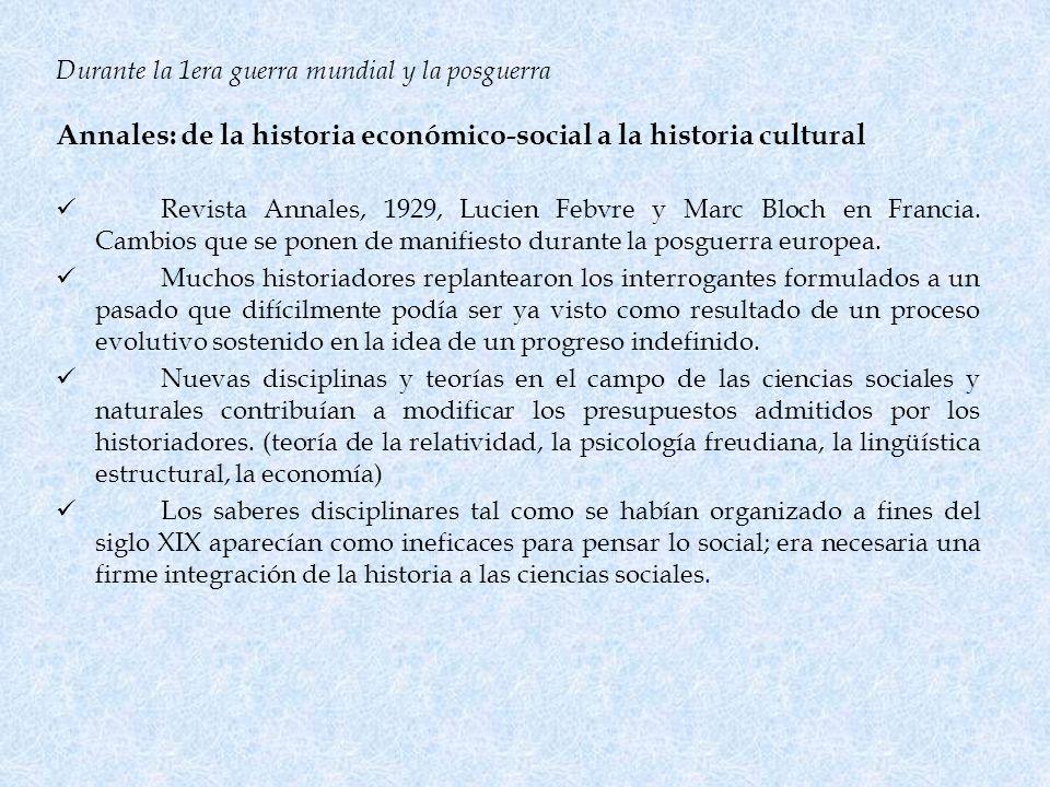 Durante la 1era guerra mundial y la posguerra Annales: de la historia económico-social a la historia cultural Revista Annales, 1929, Lucien Febvre y M