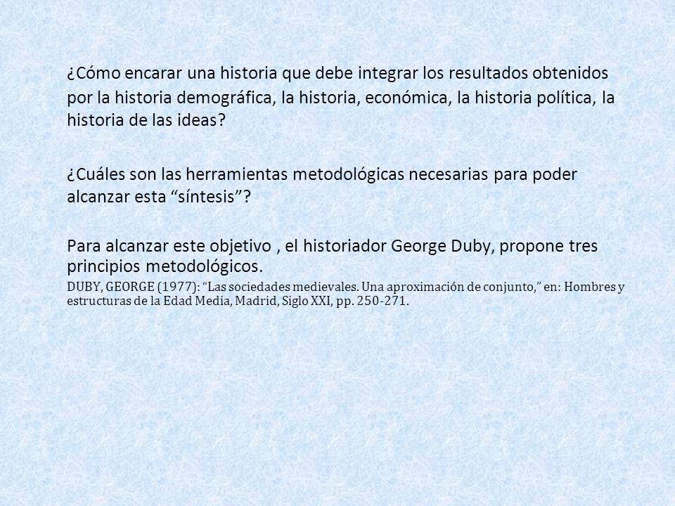 ¿Cómo encarar una historia que debe integrar los resultados obtenidos por la historia demográfica, la historia, económica, la historia política, la hi