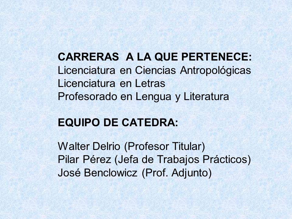 CARRERAS A LA QUE PERTENECE: Licenciatura en Ciencias Antropológicas Licenciatura en Letras Profesorado en Lengua y Literatura EQUIPO DE CATEDRA: Walt