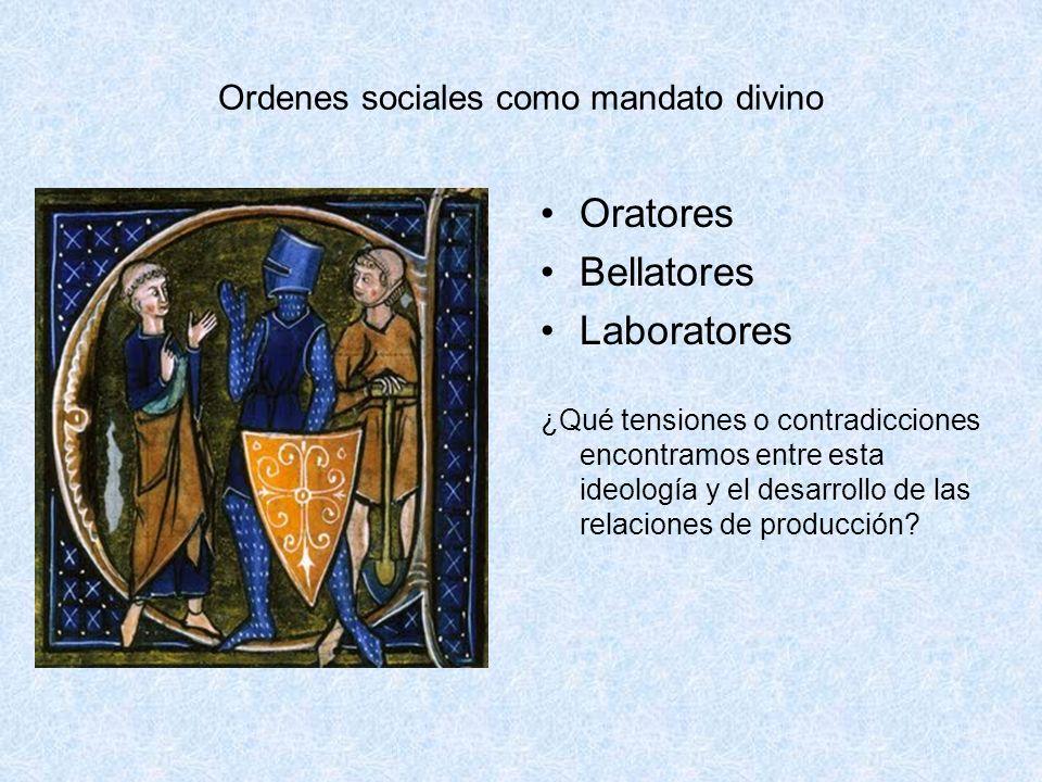 Ordenes sociales como mandato divino Oratores Bellatores Laboratores ¿Qué tensiones o contradicciones encontramos entre esta ideología y el desarrollo