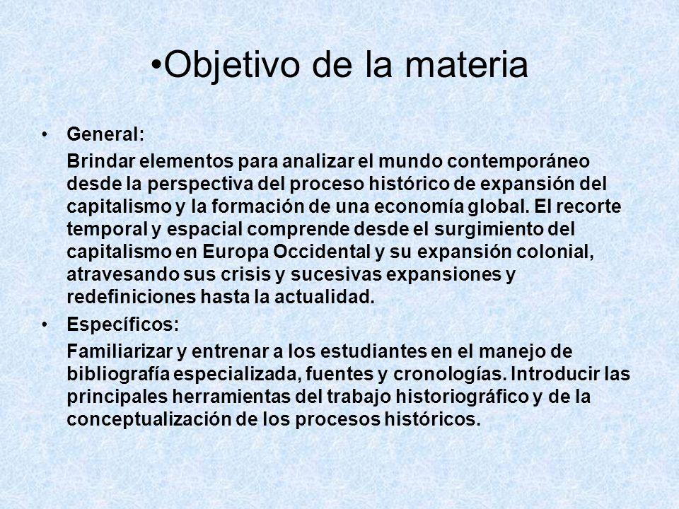 Objetivo de la materia General: Brindar elementos para analizar el mundo contemporáneo desde la perspectiva del proceso histórico de expansión del cap