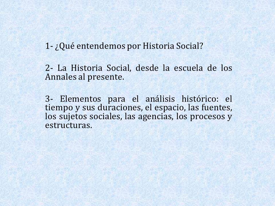 1- ¿Qué entendemos por Historia Social? 2- La Historia Social, desde la escuela de los Annales al presente. 3- Elementos para el análisis histórico: e