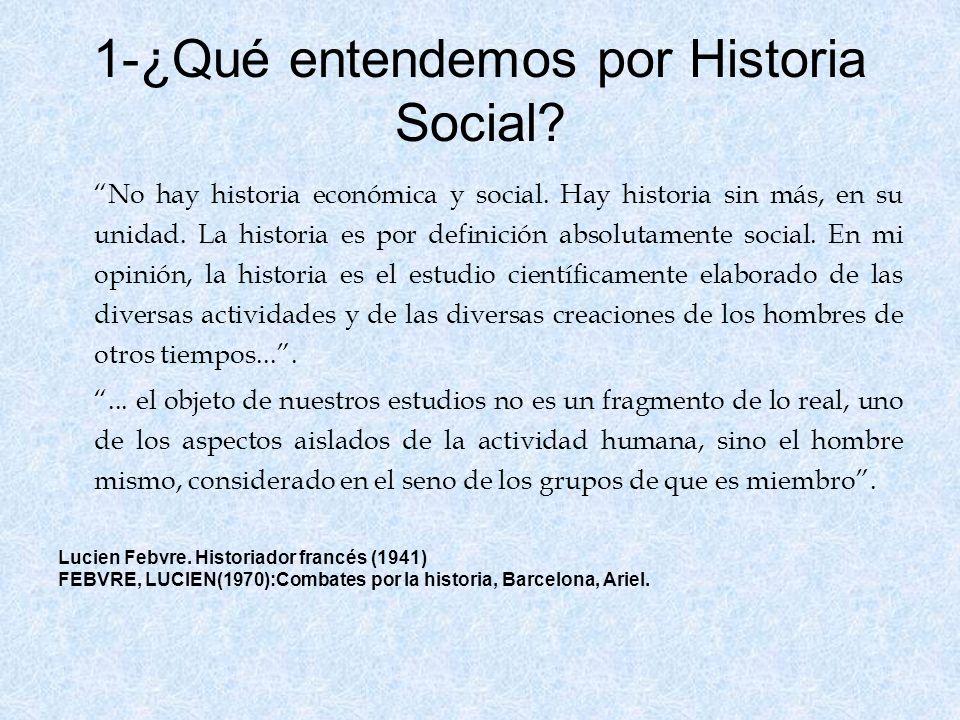 Los dos sentidos del términoHistoria social 1.Historia social como especialización 2.Historia social como historia global o general Ambos sentidos no son excluyentes y son utilizados en la producción historiográfica.