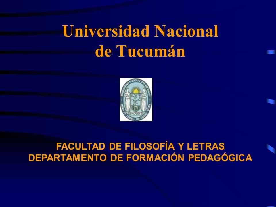 Universidad Nacional de Tucumán FACULTAD DE FILOSOFÍA Y LETRAS DEPARTAMENTO DE FORMACIÓN PEDAGÓGICA