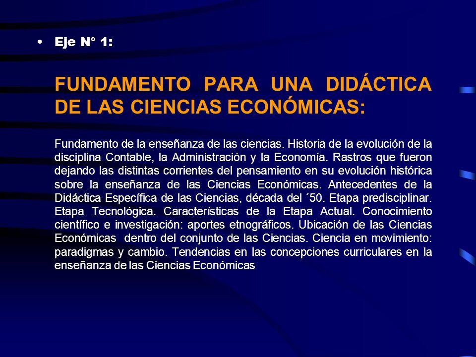 Eje N° 1: FUNDAMENTO PARA UNA DIDÁCTICA DE LAS CIENCIAS ECONÓMICAS: Fundamento de la enseñanza de las ciencias. Historia de la evolución de la discipl