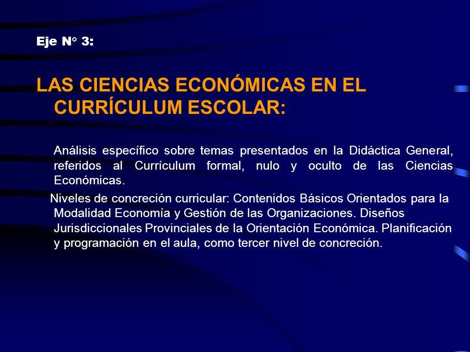 Eje N° 3: LAS CIENCIAS ECONÓMICAS EN EL CURRÍCULUM ESCOLAR: Análisis específico sobre temas presentados en la Didáctica General, referidos al Currícul