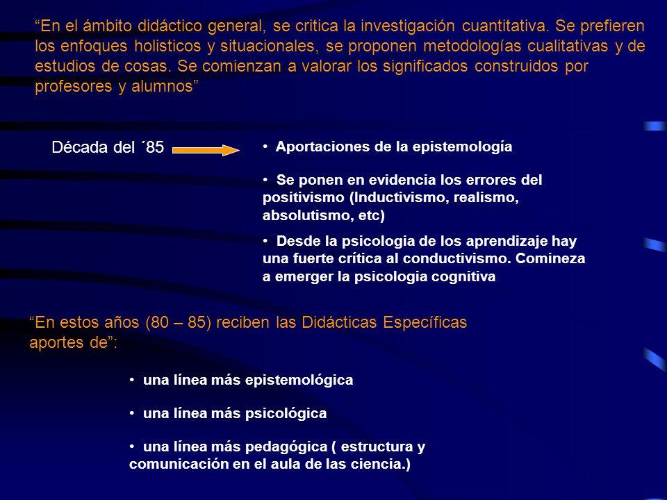 En el ámbito didáctico general, se critica la investigación cuantitativa. Se prefieren los enfoques holisticos y situacionales, se proponen metodologí
