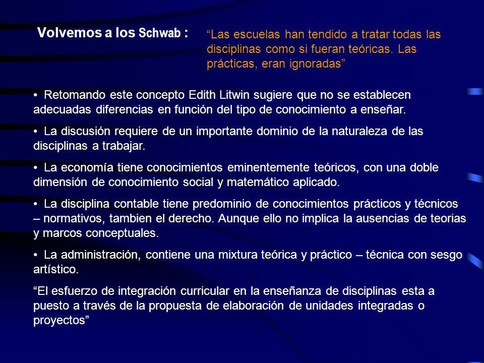 Volvemos a los Schwab : Las escuelas han tendido a tratar todas las disciplinas como si fueran teóricas. Las prácticas, eran ignoradas Retomando este