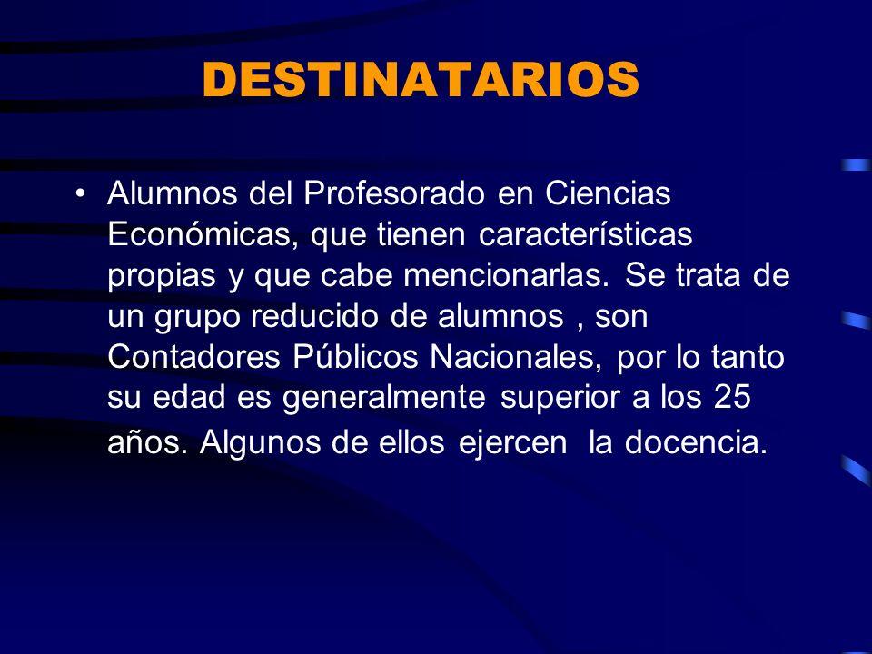 DESTINATARIOS Alumnos del Profesorado en Ciencias Económicas, que tienen características propias y que cabe mencionarlas. Se trata de un grupo reducid
