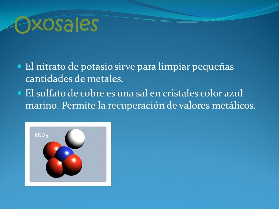 Oxosales El nitrato de potasio sirve para limpiar pequeñas cantidades de metales.