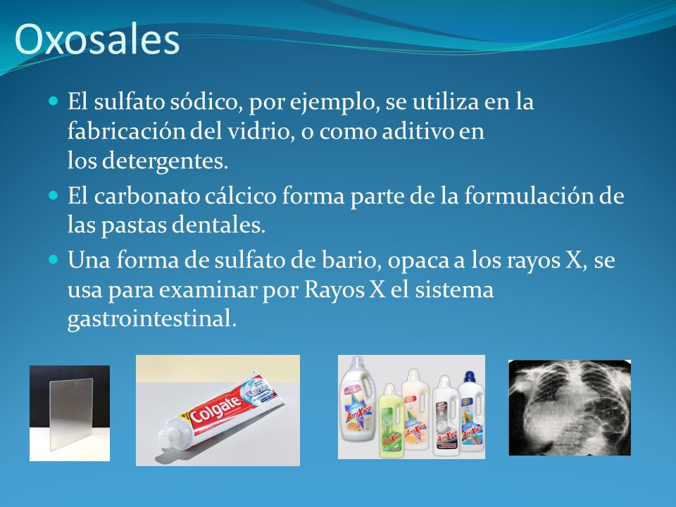 Oxosales El sulfato sódico, por ejemplo, se utiliza en la fabricación del vidrio, o como aditivo en los detergentes.