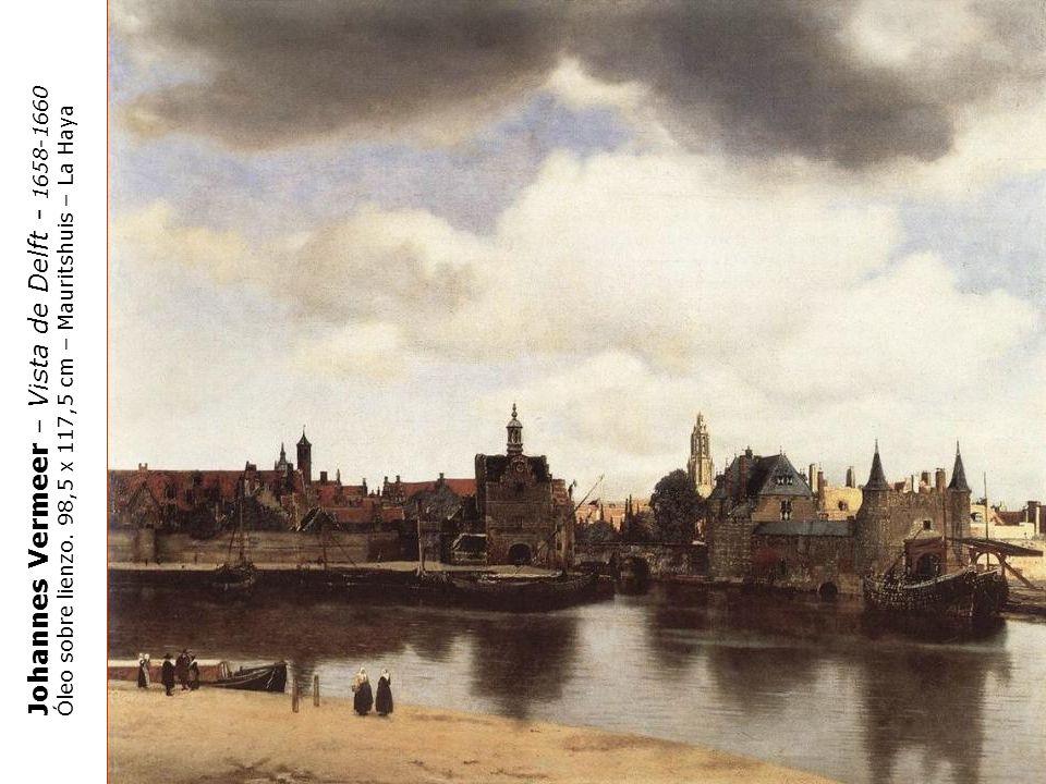 Johannes Vermeer – Vista de Delft - 1658-1660 Óleo sobre lienzo. 98,5 x 117,5 cm – Mauritshuis – La Haya