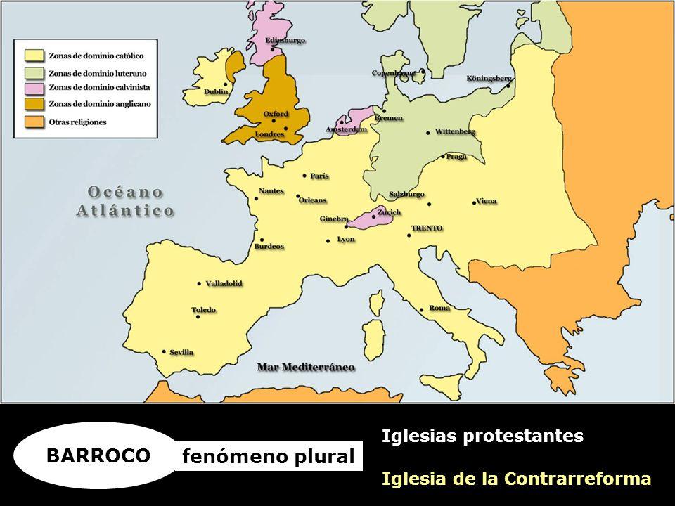 BARROCO fenómeno plural Iglesia de la Contrarreforma Iglesias protestantes