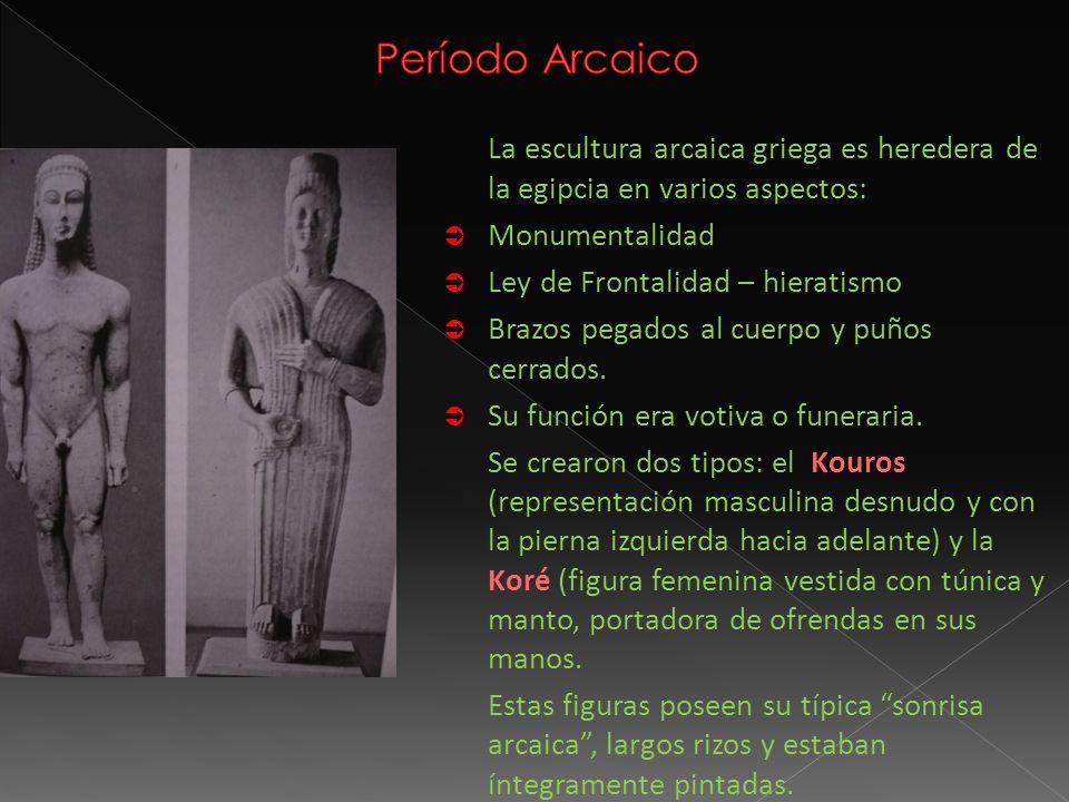 La escultura arcaica griega es heredera de la egipcia en varios aspectos: Monumentalidad Ley de Frontalidad – hieratismo Brazos pegados al cuerpo y pu