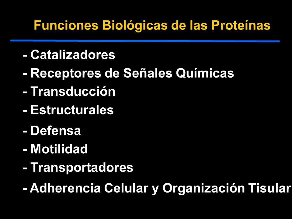 Funciones Biológicas de las Proteínas - Catalizadores - Receptores de Señales Químicas - Transportadores - Estructurales - Defensa - Motilidad - Trans