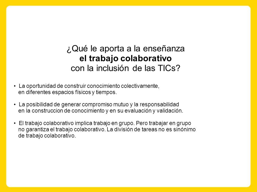 ¿Qué le aporta a la enseñanza el trabajo colaborativo con la inclusión de las TICs.