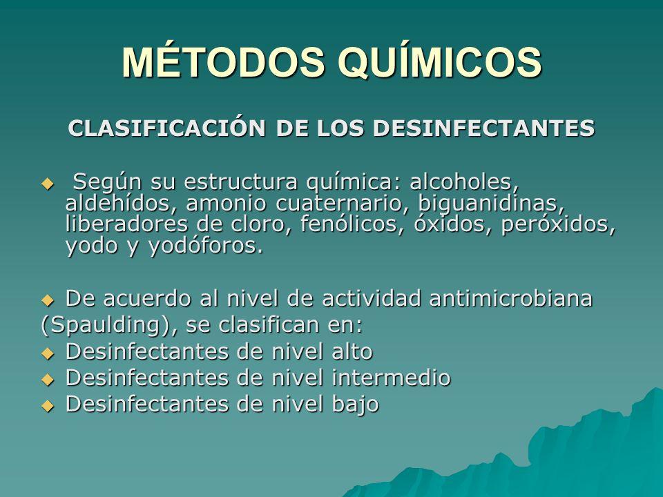 MÉTODOS QUÍMICOS CLASIFICACIÓN DE LOS DESINFECTANTES Según su estructura química: alcoholes, aldehídos, amonio cuaternario, biguanidinas, liberadores