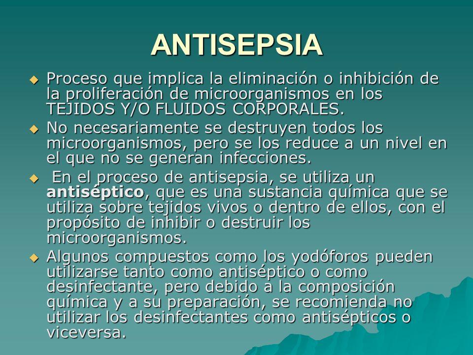 ANTISEPSIA Proceso que implica la eliminación o inhibición de la proliferación de microorganismos en los TEJIDOS Y/O FLUIDOS CORPORALES. Proceso que i