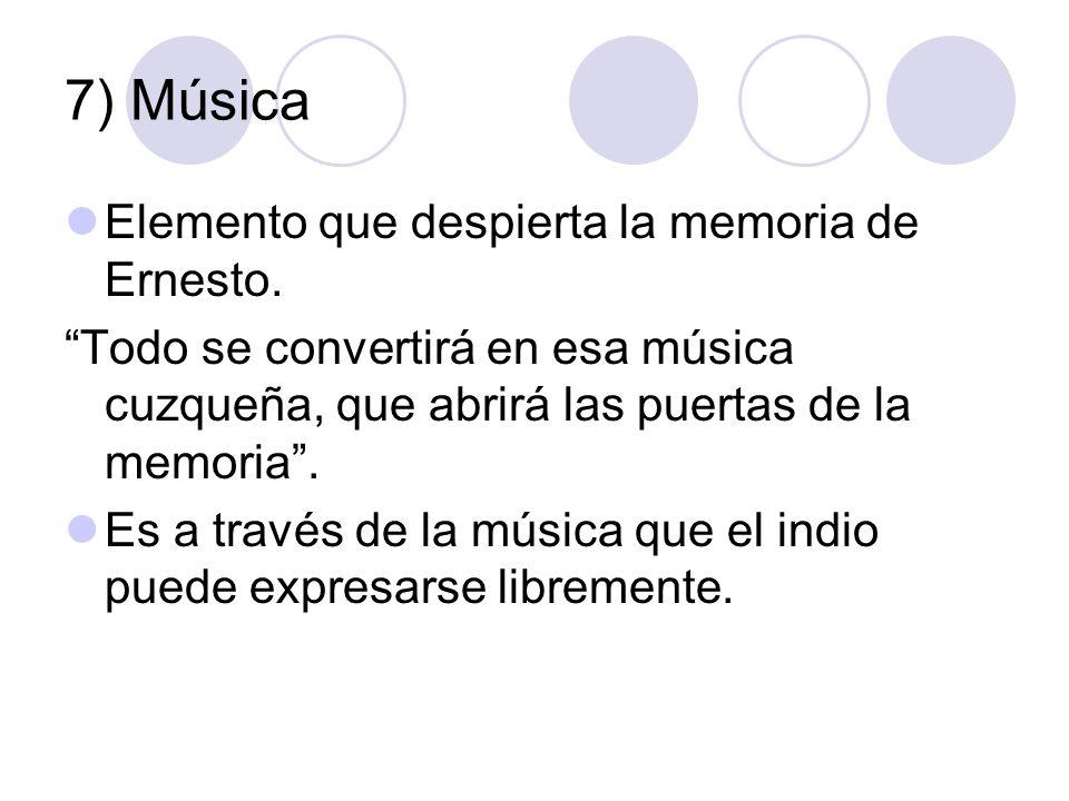 7) Música Elemento que despierta la memoria de Ernesto. Todo se convertirá en esa música cuzqueña, que abrirá las puertas de la memoria. Es a través d