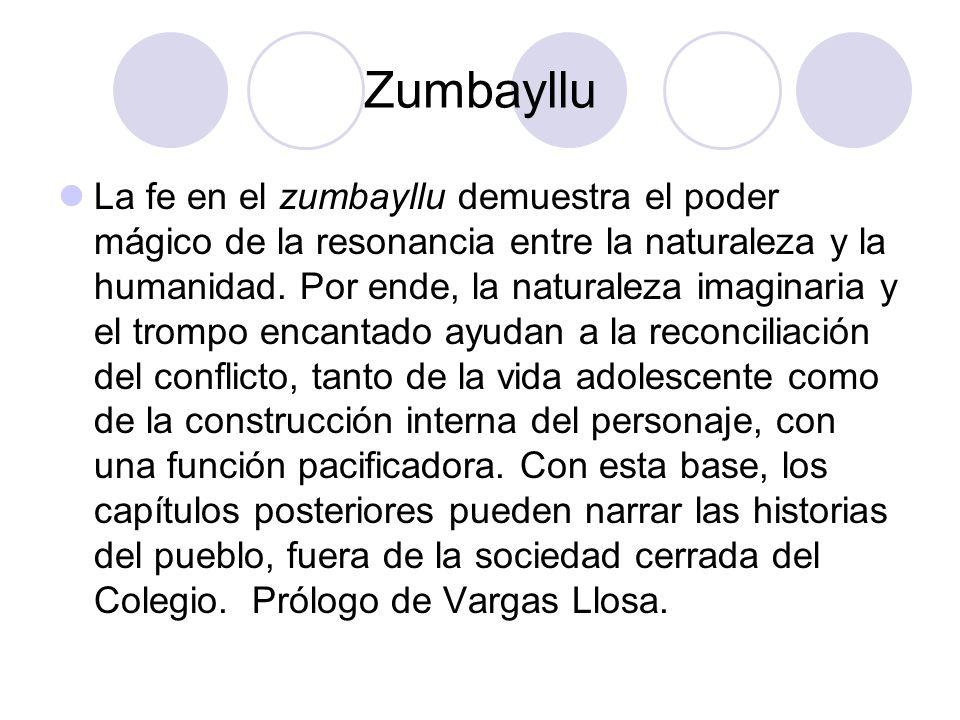 Zumbayllu La fe en el zumbayllu demuestra el poder mágico de la resonancia entre la naturaleza y la humanidad. Por ende, la naturaleza imaginaria y el