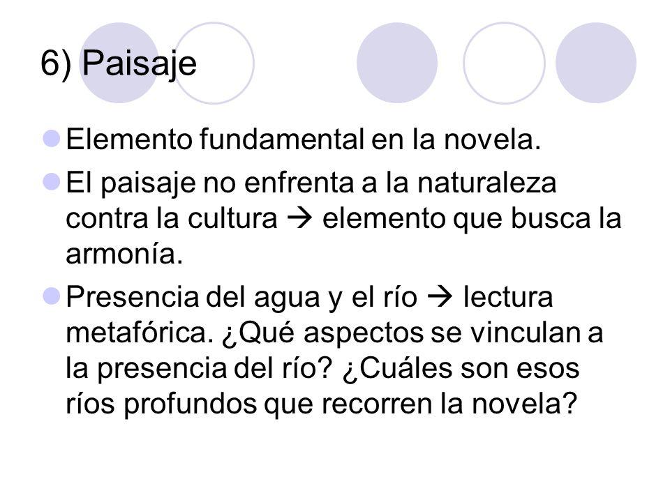 6) Paisaje Elemento fundamental en la novela. El paisaje no enfrenta a la naturaleza contra la cultura elemento que busca la armonía. Presencia del ag