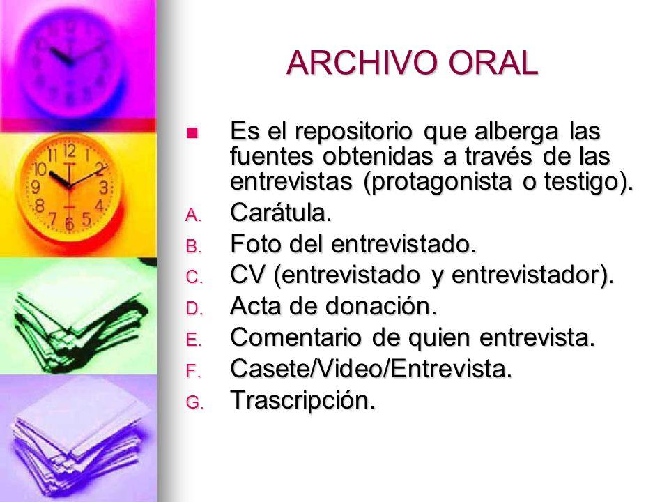 ARCHIVO ORAL Es el repositorio que alberga las fuentes obtenidas a través de las entrevistas (protagonista o testigo). Es el repositorio que alberga l