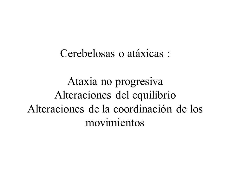 Cerebelosas o atáxicas : Ataxia no progresiva Alteraciones del equilibrio Alteraciones de la coordinación de los movimientos