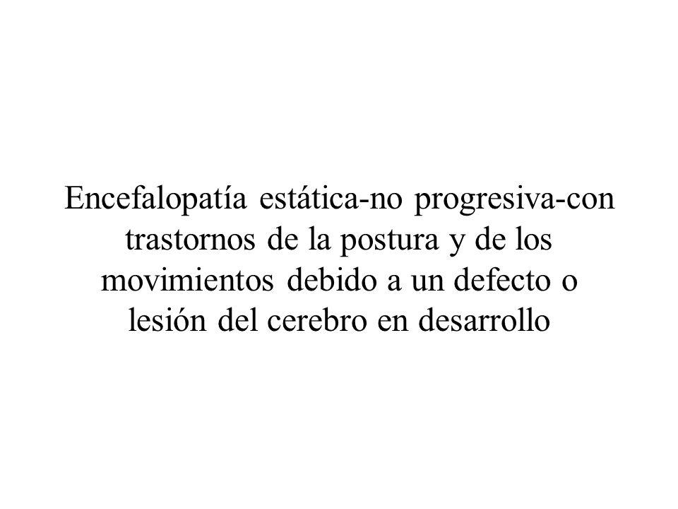 Encefalopatía estática-no progresiva-con trastornos de la postura y de los movimientos debido a un defecto o lesión del cerebro en desarrollo