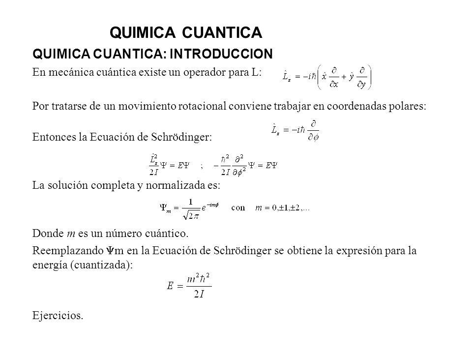 QUIMICA CUANTICA QUIMICA CUANTICA: INTRODUCCION En mecánica cuántica existe un operador para L: Por tratarse de un movimiento rotacional conviene trab