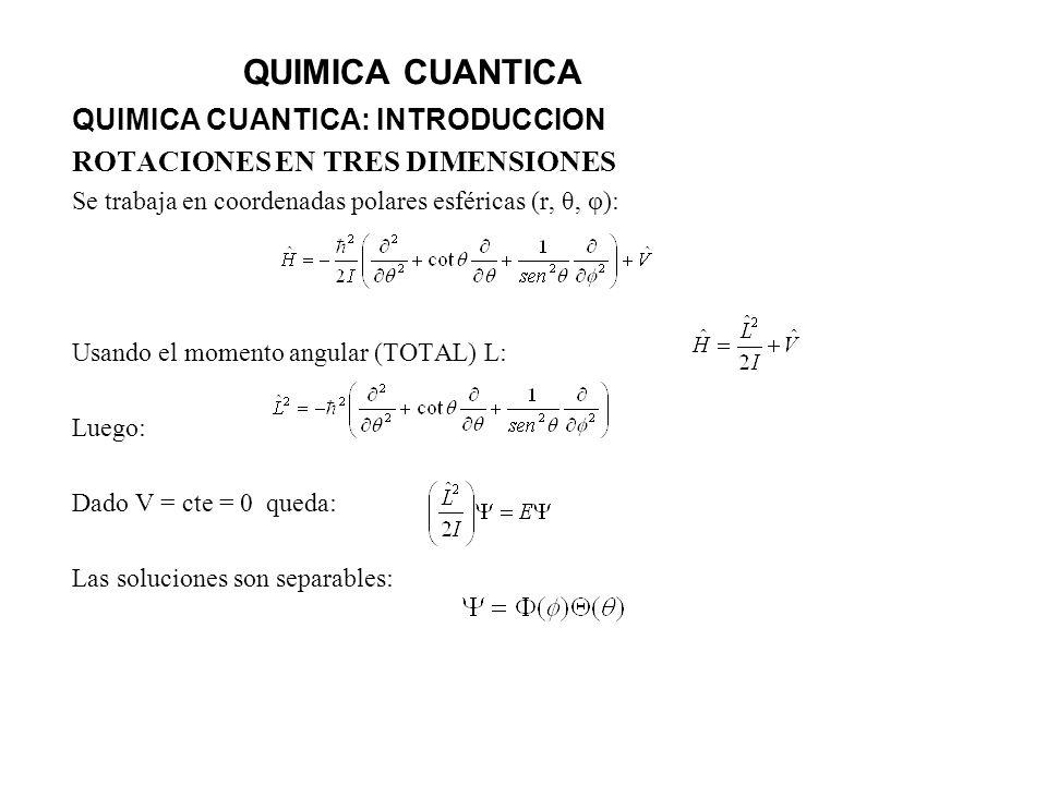 QUIMICA CUANTICA QUIMICA CUANTICA: INTRODUCCION ROTACIONES EN TRES DIMENSIONES Se trabaja en coordenadas polares esféricas (r, θ, φ): Usando el moment