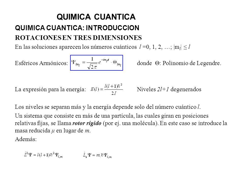 QUIMICA CUANTICA QUIMICA CUANTICA: INTRODUCCION ROTACIONES EN TRES DIMENSIONES En las soluciones aparecen los números cuánticos l =0, 1, 2, …; |m l |