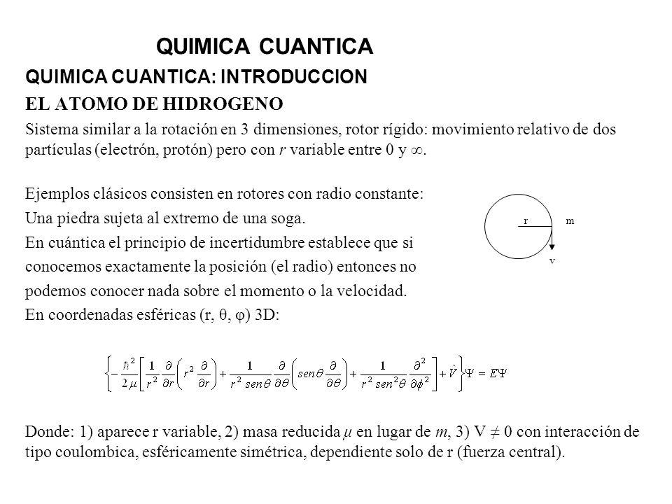 QUIMICA CUANTICA QUIMICA CUANTICA: INTRODUCCION EL ATOMO DE HIDROGENO Sistema similar a la rotación en 3 dimensiones, rotor rígido: movimiento relativ